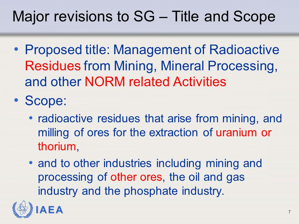 IAEA Recommendations and guidance to Regulatory bodies, Operating organizations, Technical support organizations, and other interested parties on safe management of radioactive residues arising from the mining, milling other NORM related activities 8 Major revisions to SG - Audience