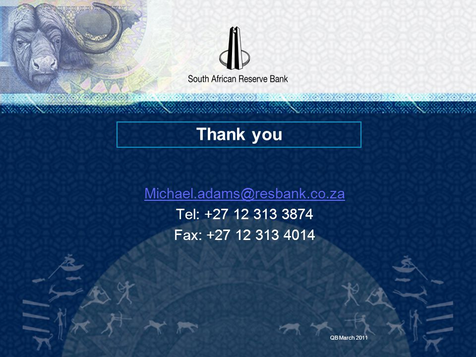 Thank you Michael.adams@resbank.co.za Tel: +27 12 313 3874 Fax: +27 12 313 4014 QB March 2011