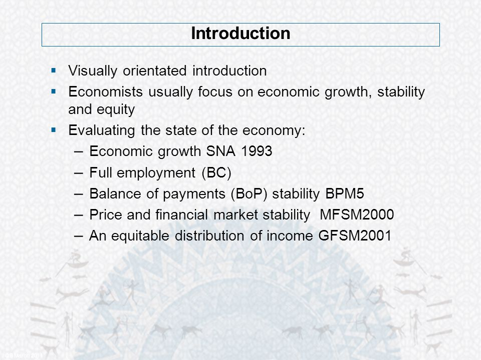 Introduction QB March 2011  Visually orientated introduction  Economists usually focus on economic growth, stability and equity  Evaluating the sta