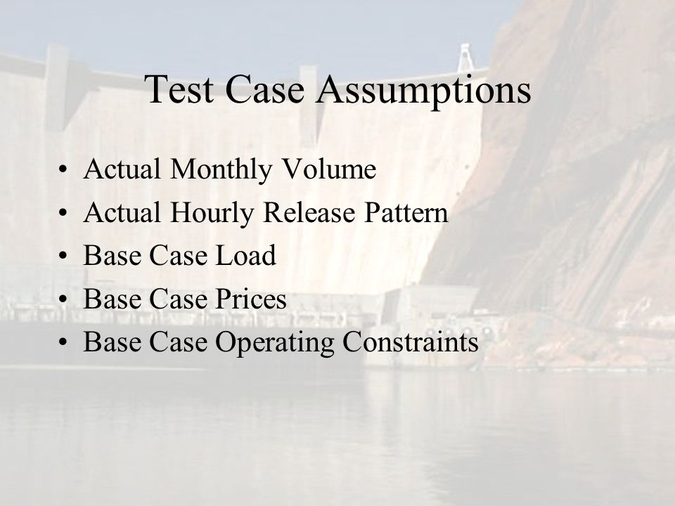 Test Case Assumptions Actual Monthly Volume Actual Hourly Release Pattern Base Case Load Base Case Prices Base Case Operating Constraints