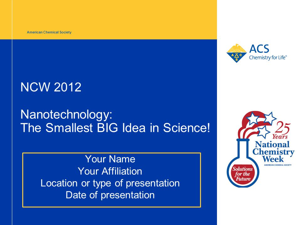 American Chemical Society NCW 2012 Nanotechnology: The Smallest BIG Idea in Science.
