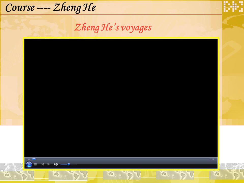 Zheng He's voyages Course ---- Zheng He