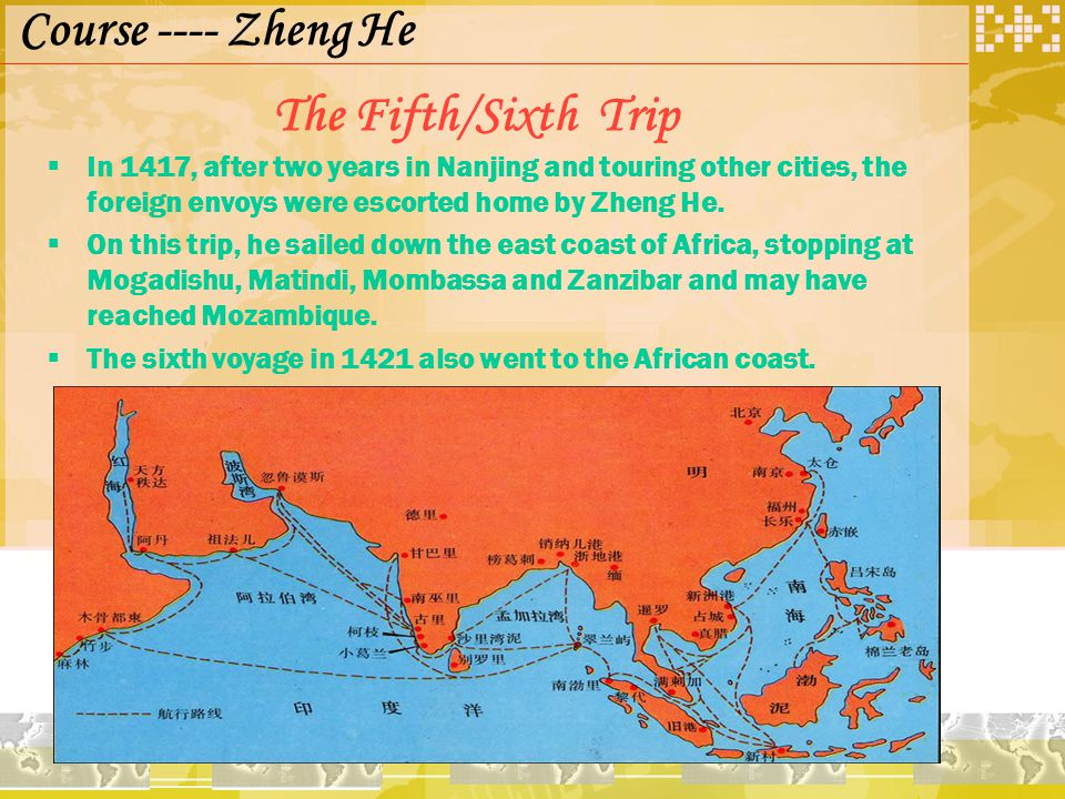 The Fifth/Sixth Trip  In 1417, after two years in Nanjing and touring other cities, the foreign envoys were escorted home by Zheng He.