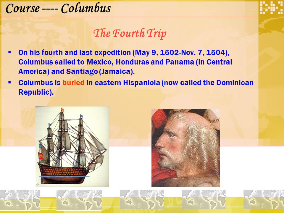 The Fourth Trip  On his fourth and last expedition (May 9, 1502-Nov.