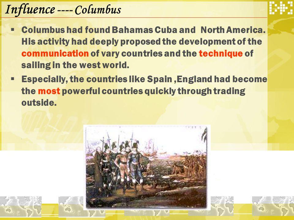 Influence ---- Columbus  Columbus had found Bahamas Cuba and North America.