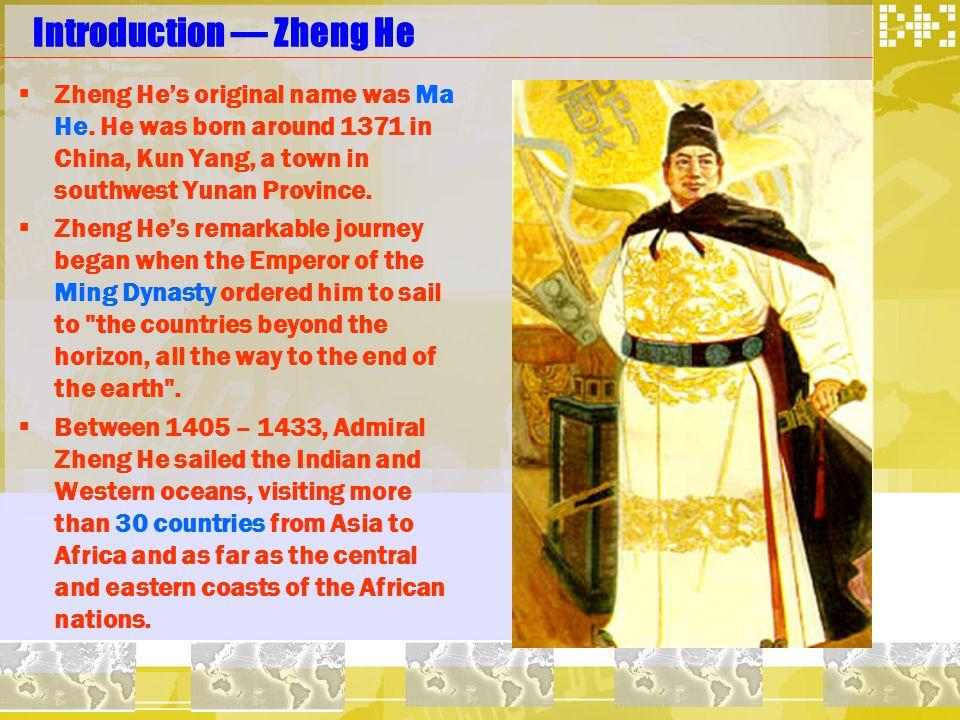 Introduction — Zheng He  Zheng He's original name was Ma He.
