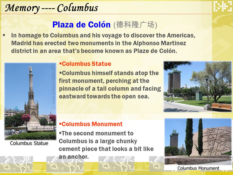 Plaza de Colón ( 德科隆广场 )  In homage to Columbus and his voyage to discover the Americas, Madrid has erected two monuments in the Alphonso Martinez district in an area that's become known as Plaze de Colón.