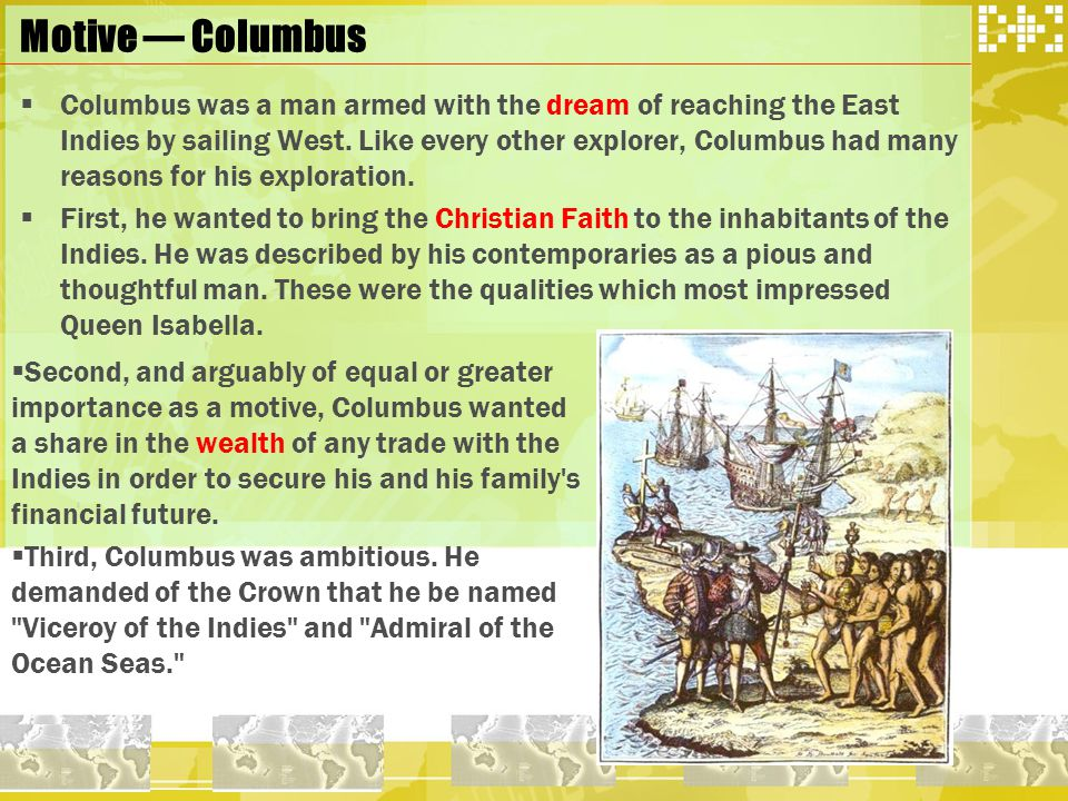  Columbus was a man armed with the dream of reaching the East Indies by sailing West.