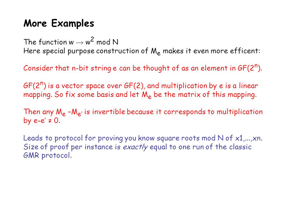 More Examples The function w  w 2 mod N Here special purpose construction of M e makes it even more efficent: Consider that n-bit string e can be thought of as an element in GF(2 n ).