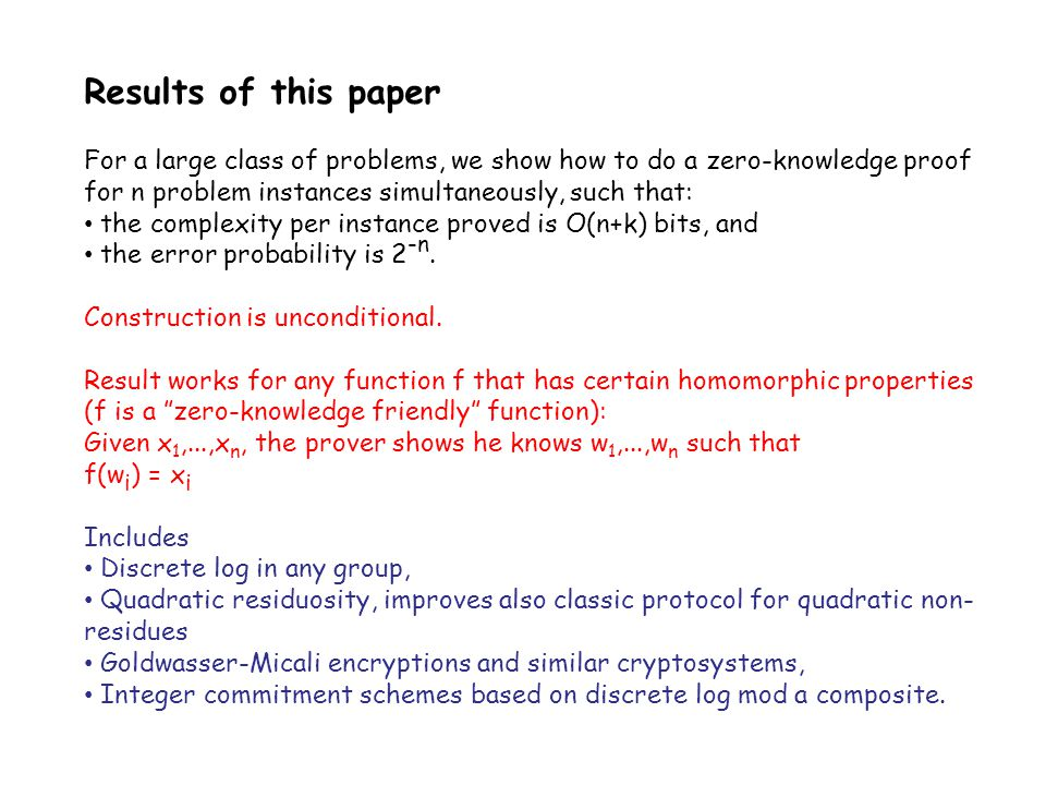 Results of this paper For a large class of problems, we show how to do a zero-knowledge proof for n problem instances simultaneously, such that: the c