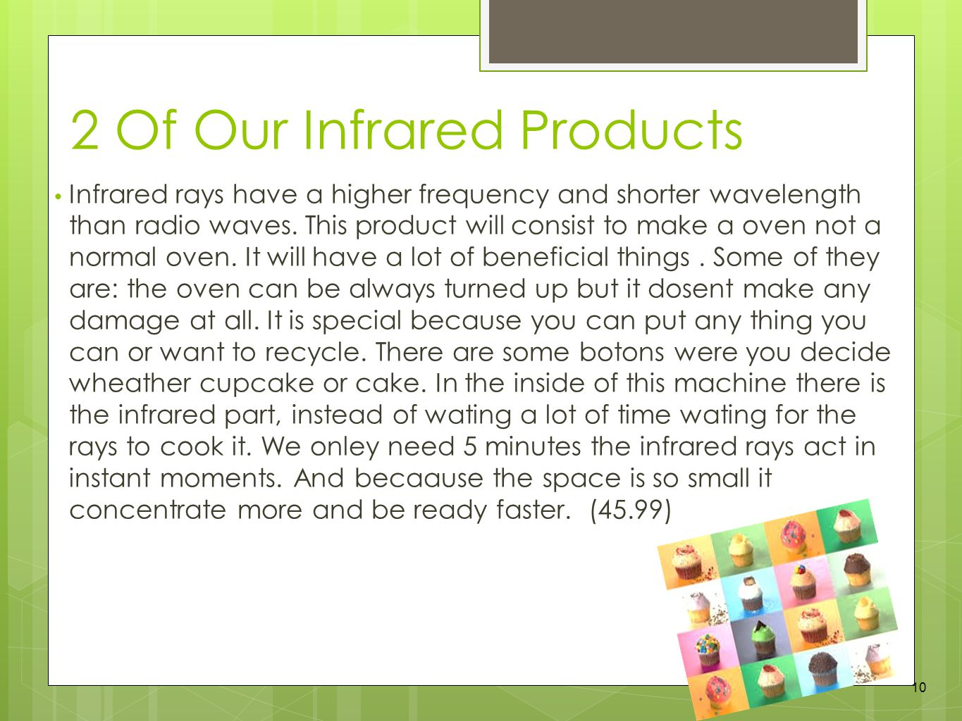 2 Of Our Infrared Products Infrared rays have a higher frequency and shorter wavelength than radio waves.