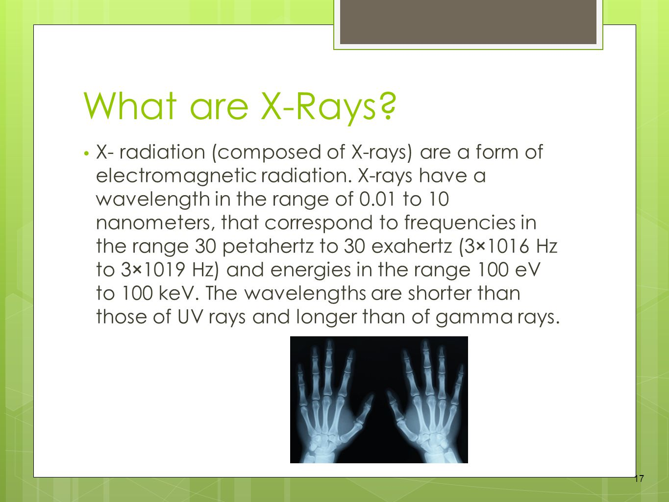 What are X-Rays. X- radiation (composed of X-rays) are a form of electromagnetic radiation.
