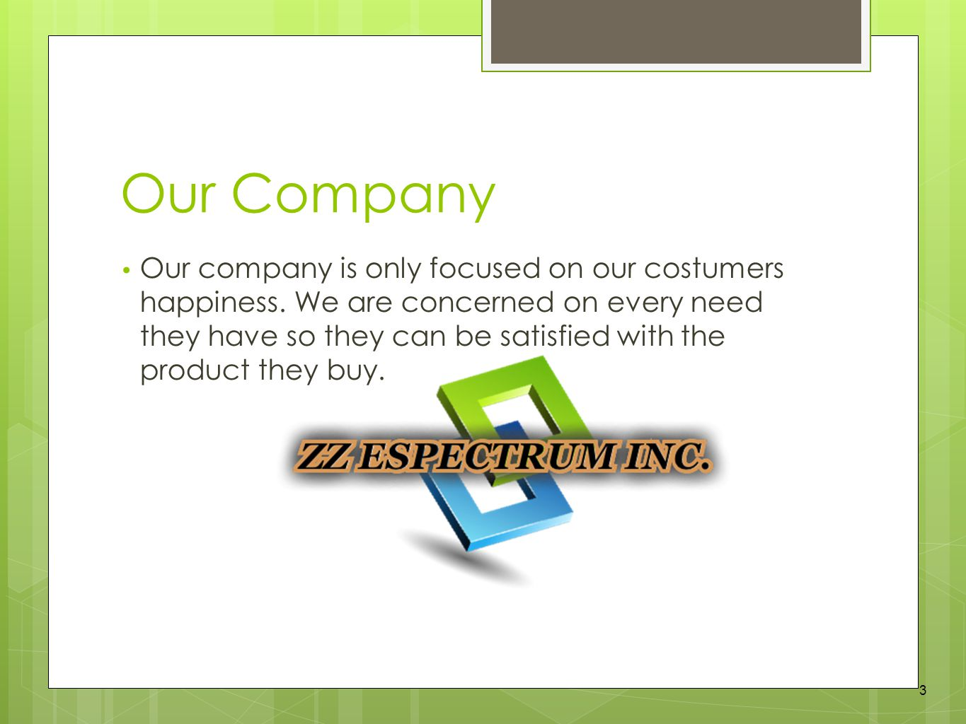 Our Company Our company is only focused on our costumers happiness.