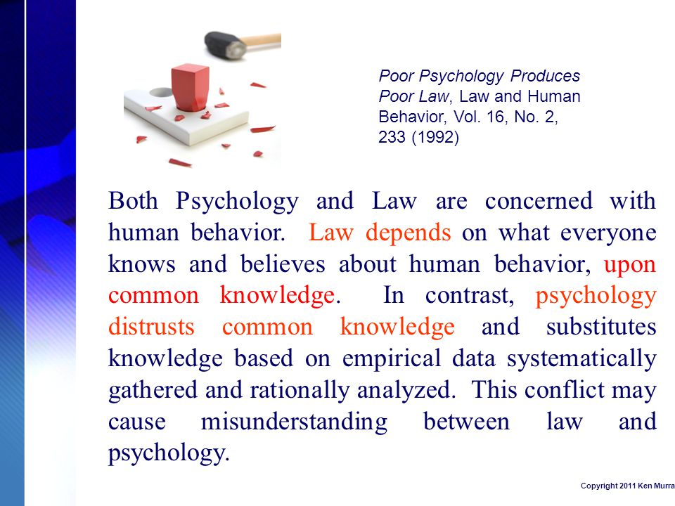 Both Psychology and Law are concerned with human behavior.