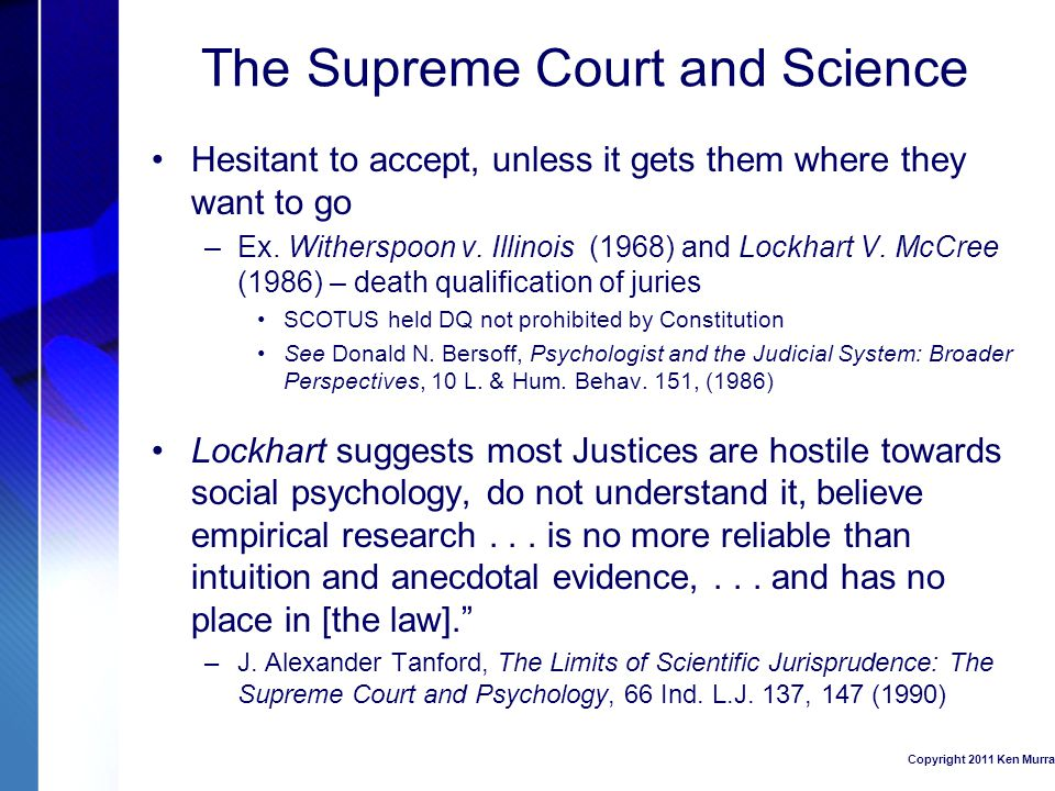 The Supreme Court and Science Hesitant to accept, unless it gets them where they want to go –Ex.