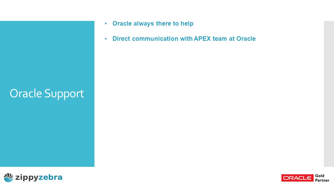 Oracle Support Oracle always there to help Direct communication with APEX team at Oracle