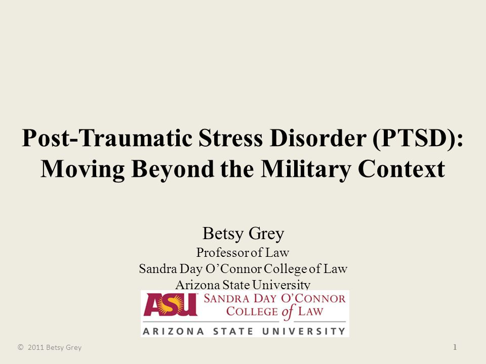 PTSD & Sentencing of Military Veterans Sentencing Doctrine Statutes Case Law Federal Sentencing Guidelines Veterans Courts Advances in Neuroscience Conclusion 2© 2011 Betsy Grey