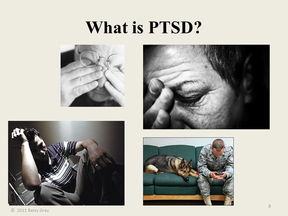 8 What is PTSD © 2011 Betsy Grey