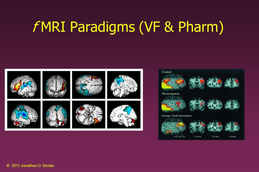 f MRI Paradigms (VF & Pharm) © 2011 Jonathon D. Brodie