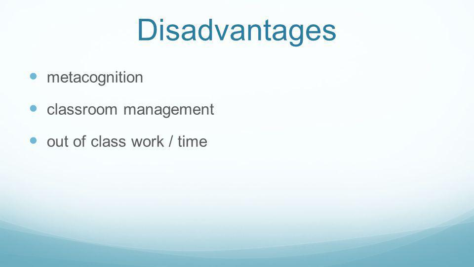 Disadvantages metacognition classroom management out of class work / time