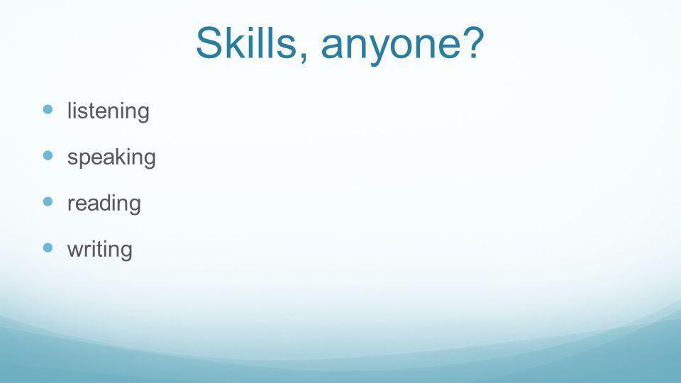 Skills, anyone listening speaking reading writing