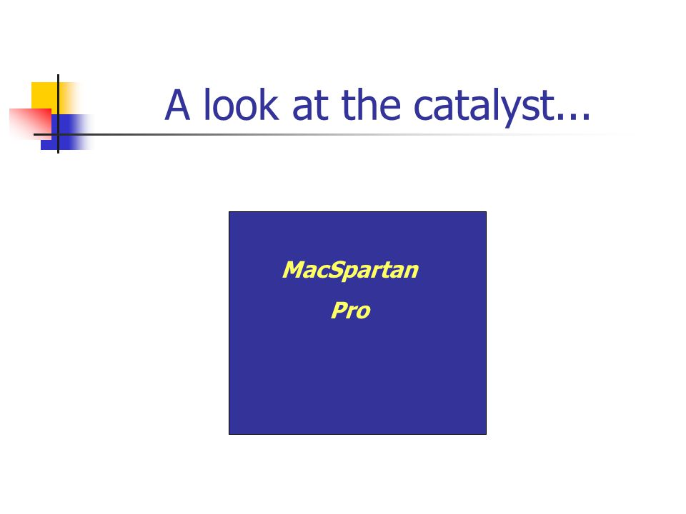 A look at the catalyst... MacSpartan Pro