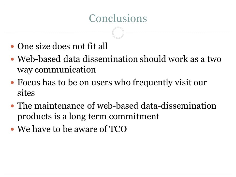 Conclusions One size does not fit all Web-based data dissemination should work as a two way communication Focus has to be on users who frequently visi