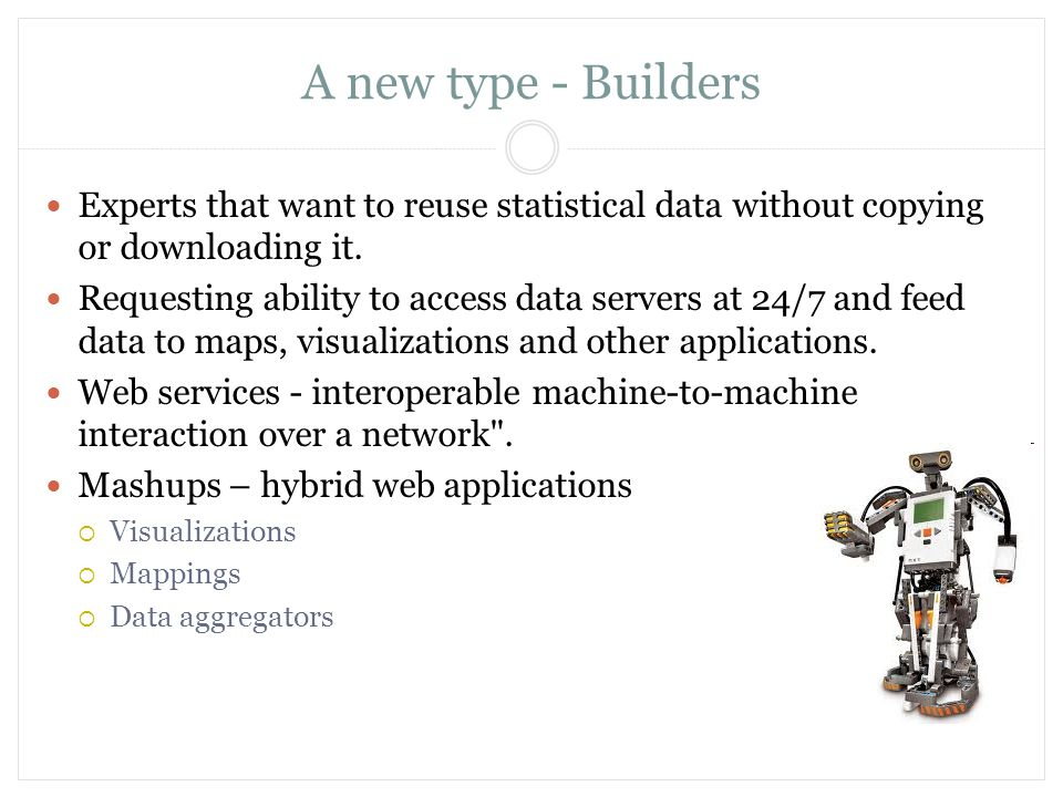 A new type - Builders Experts that want to reuse statistical data without copying or downloading it. Requesting ability to access data servers at 24/7