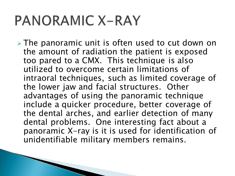  The panoramic unit is often used to cut down on the amount of radiation the patient is exposed too pared to a CMX.