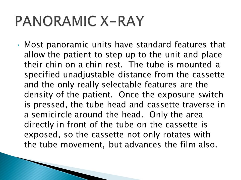 Most panoramic units have standard features that allow the patient to step up to the unit and place their chin on a chin rest.