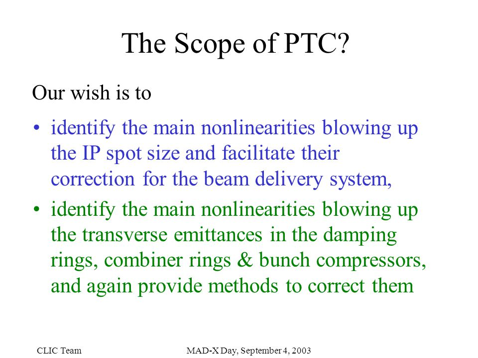 CLIC TeamMAD-X Day, September 4, 2003 The Scope of PTC.