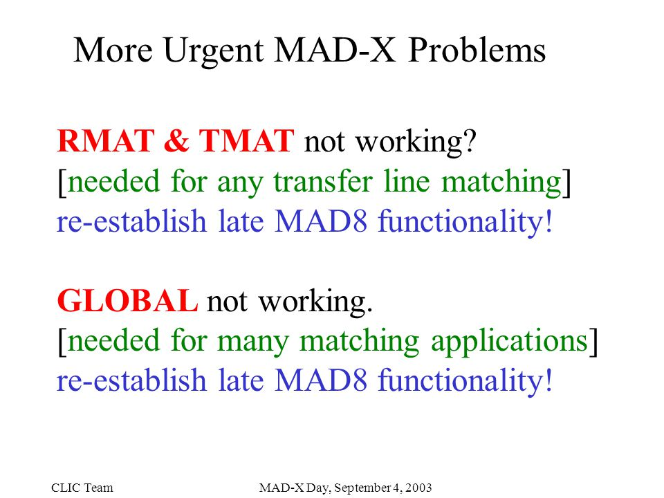CLIC TeamMAD-X Day, September 4, 2003 More Urgent MAD-X Problems RMAT & TMAT not working.