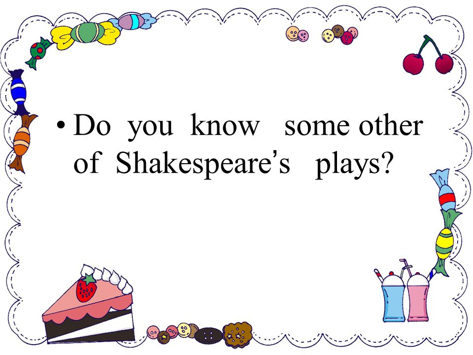 Do you know some other of Shakespeare ' s plays?