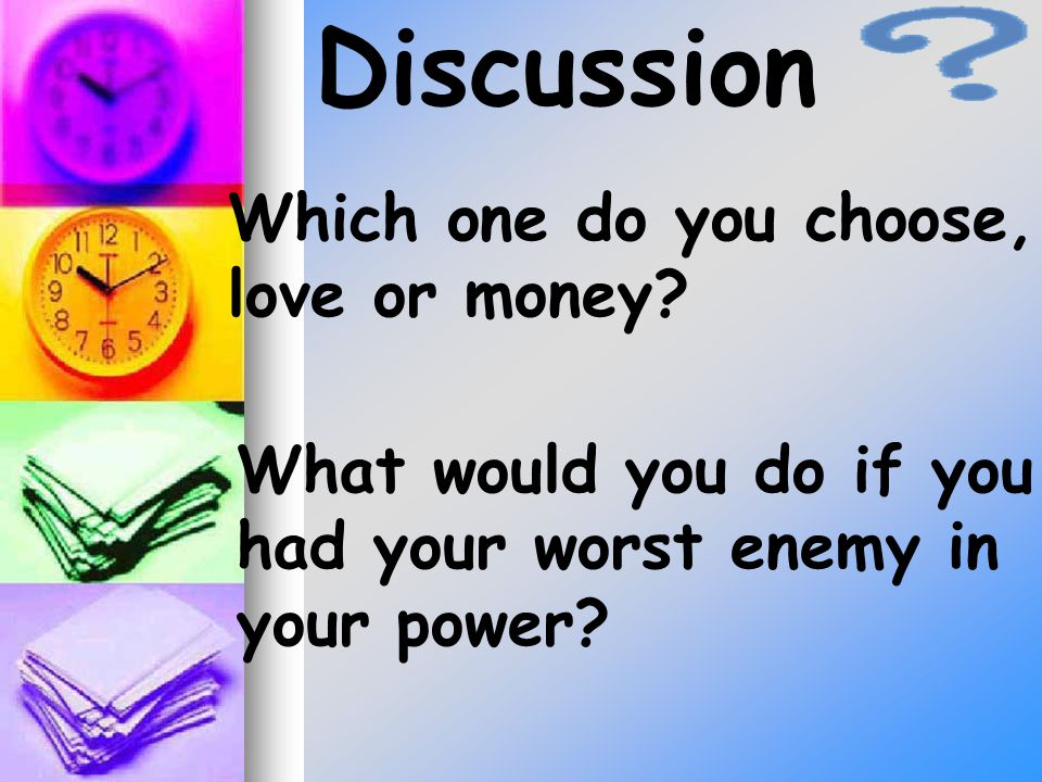 Discussion What would you do if you had your worst enemy in your power.