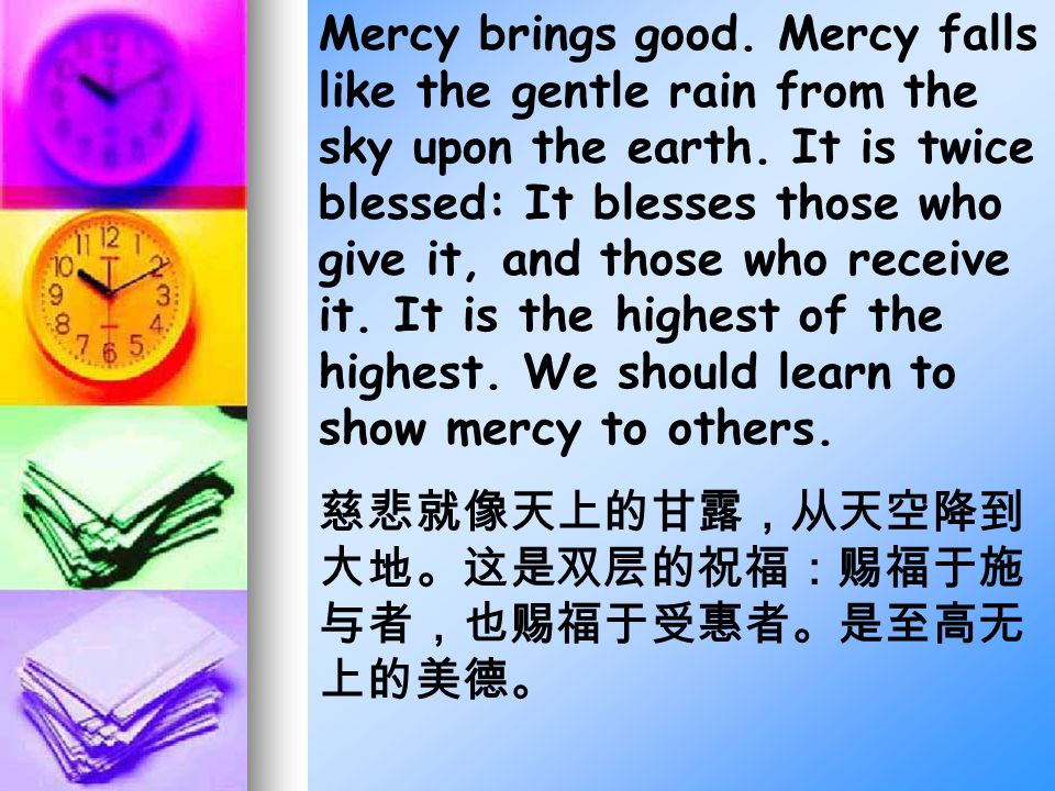 Mercy brings good. Mercy falls like the gentle rain from the sky upon the earth.