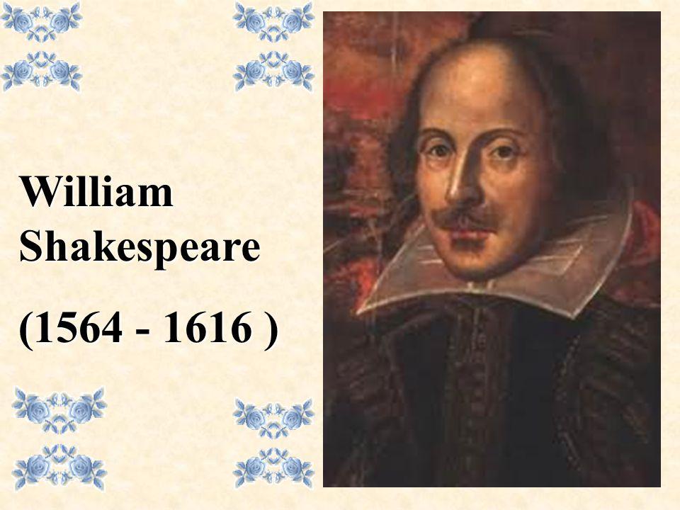 William Shakespeare (1564 - 1616 )