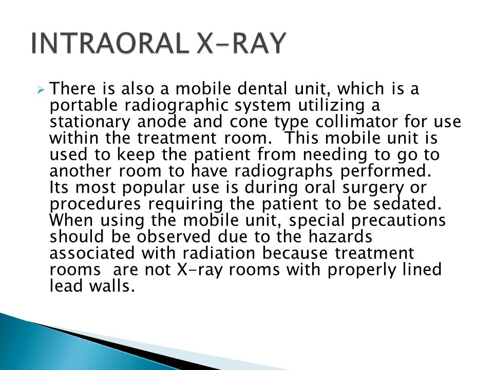  There is also a mobile dental unit, which is a portable radiographic system utilizing a stationary anode and cone type collimator for use within the treatment room.
