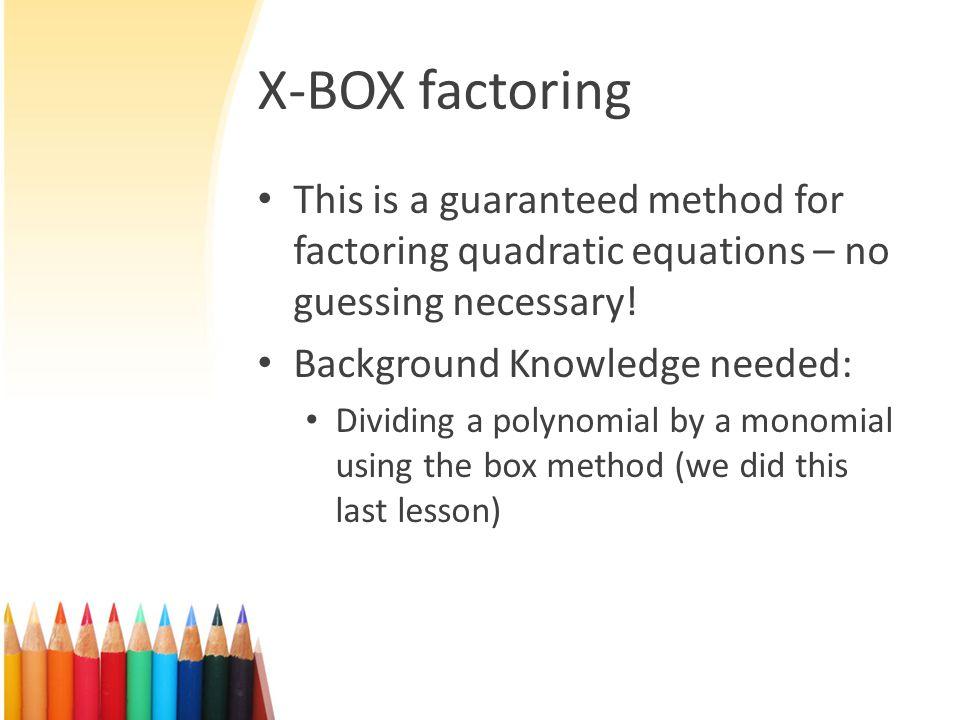 Factor the X-Box Way Example: factor (1)(8)= 6 8 24 2x 4x x x 2 4 Answer: (x + 2) (x + 4)