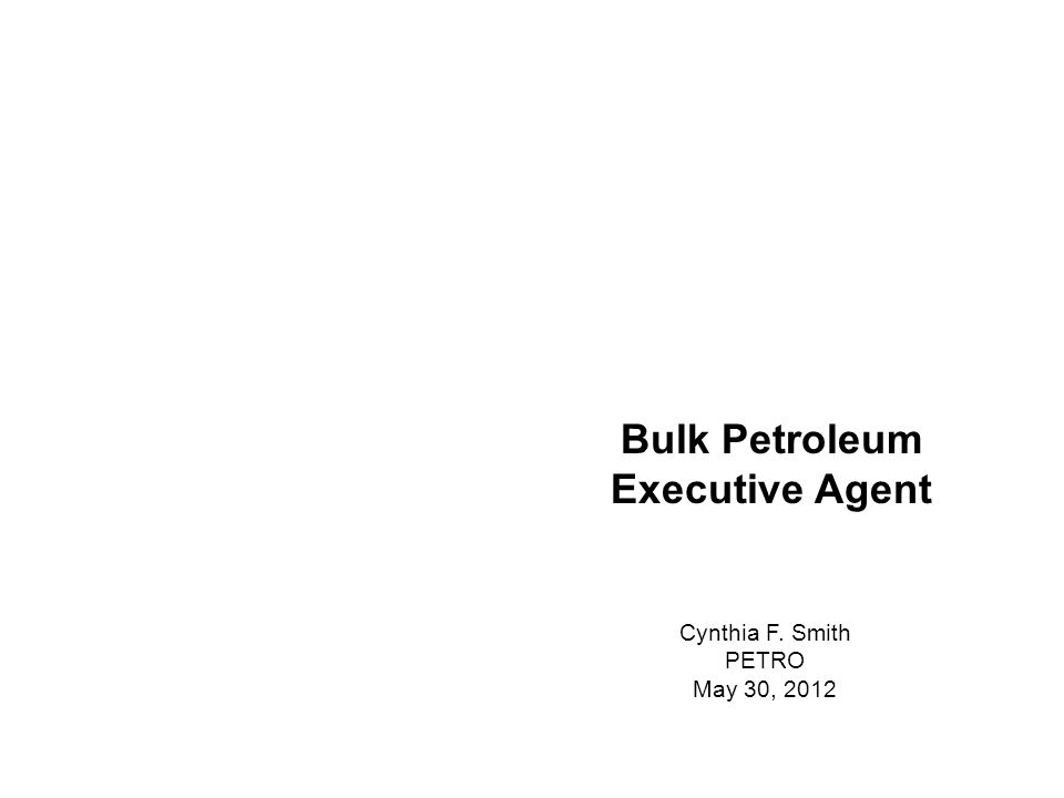 Bulk Petroleum Executive Agent Cynthia F. Smith PETRO May 30, 2012