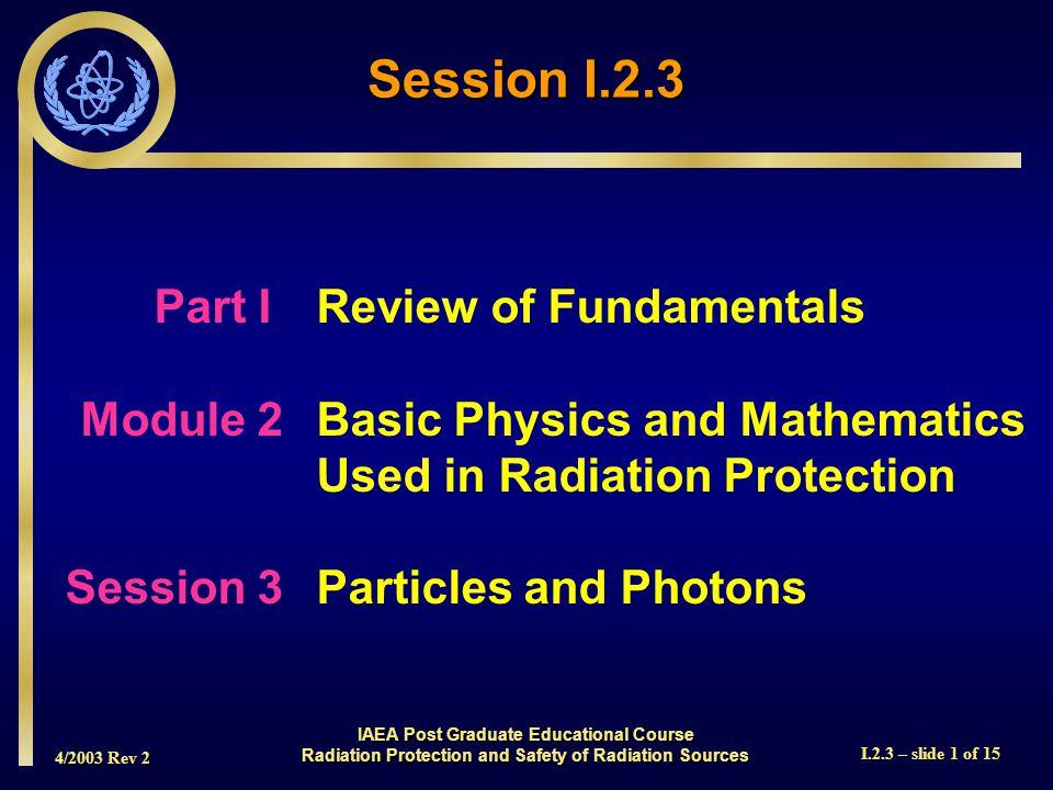 4/2003 Rev 2 I.2.3 – slide 12 of 15 Energy Polyenergetic E1E1E1E1 E6E6E6E6 E7E7E7E7 E8E8E8E8 E9E9E9E9 E 10 E 11 E 12 E 13 E 14 E2E2E2E2 E3E3E3E3 E4E4E4E4 E5E5E5E5 Monoenergetic E eff Polyenergetic vs.