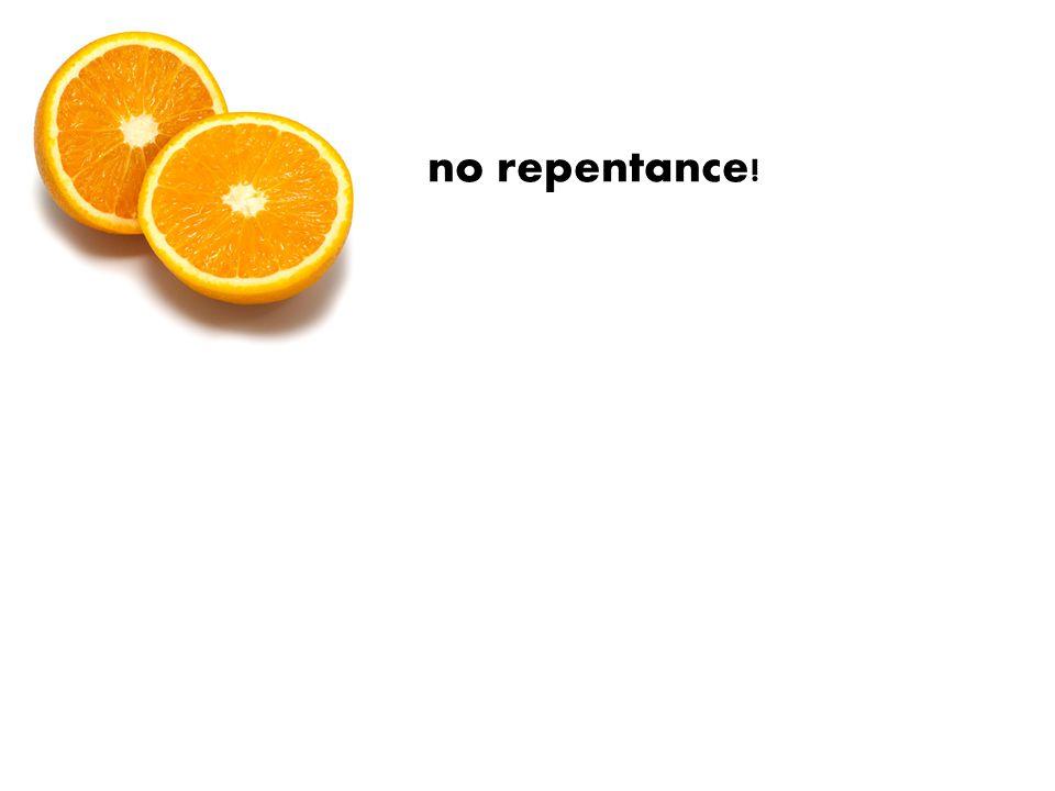 no repentance!