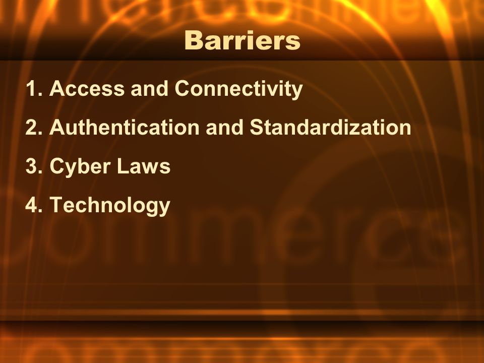 Barriers 1.Access and Connectivity 2.Authentication and Standardization 3.Cyber Laws 4.Technology