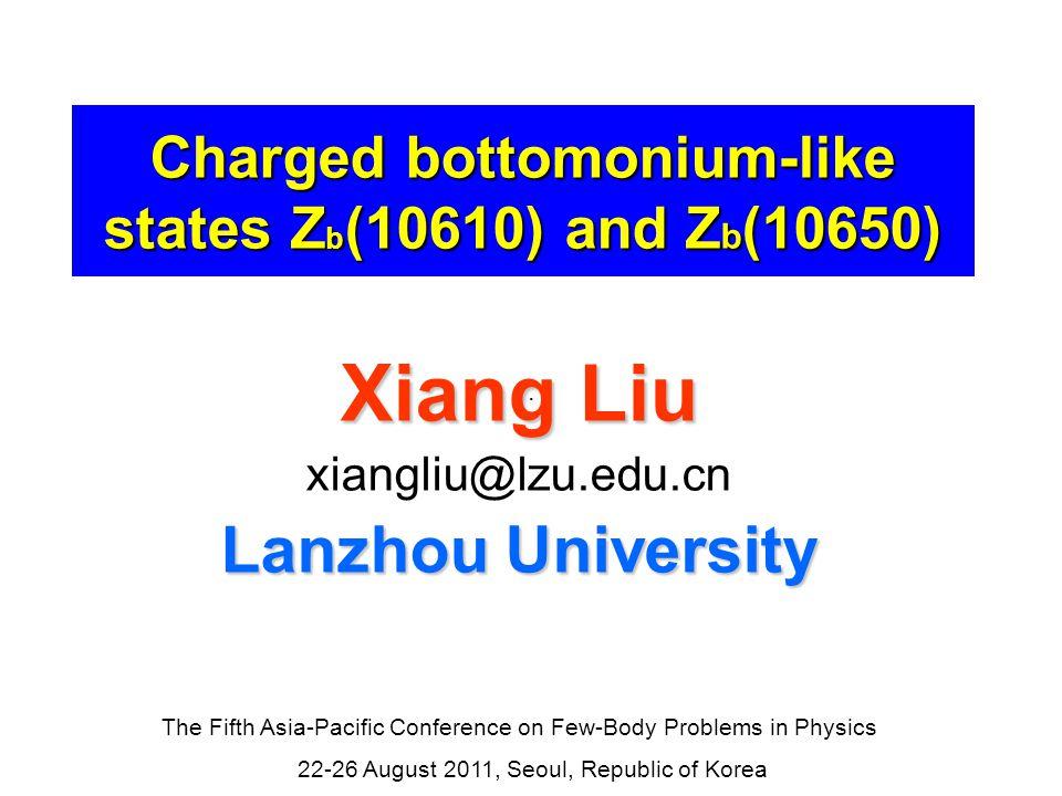 Xiang Liu @ LZU2 Outline ExperimentZ b (10610) and Z b (10650)Experiment Z b (10610) and Z b (10650) Dipion hidden-bottom decays of Y(5S)Dipion hidden-bottom decays of Y(5S)  New puzzle.