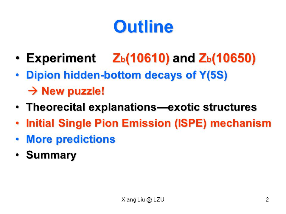 Xiang Liu @ LZU13 Sun, He, Xiang Liu, Luo, Zhu, arXiv:1106.2968, accepted by PRD Both Zb(10610) and Zb(10650) can be explained as BB* and B*B* molecular states.