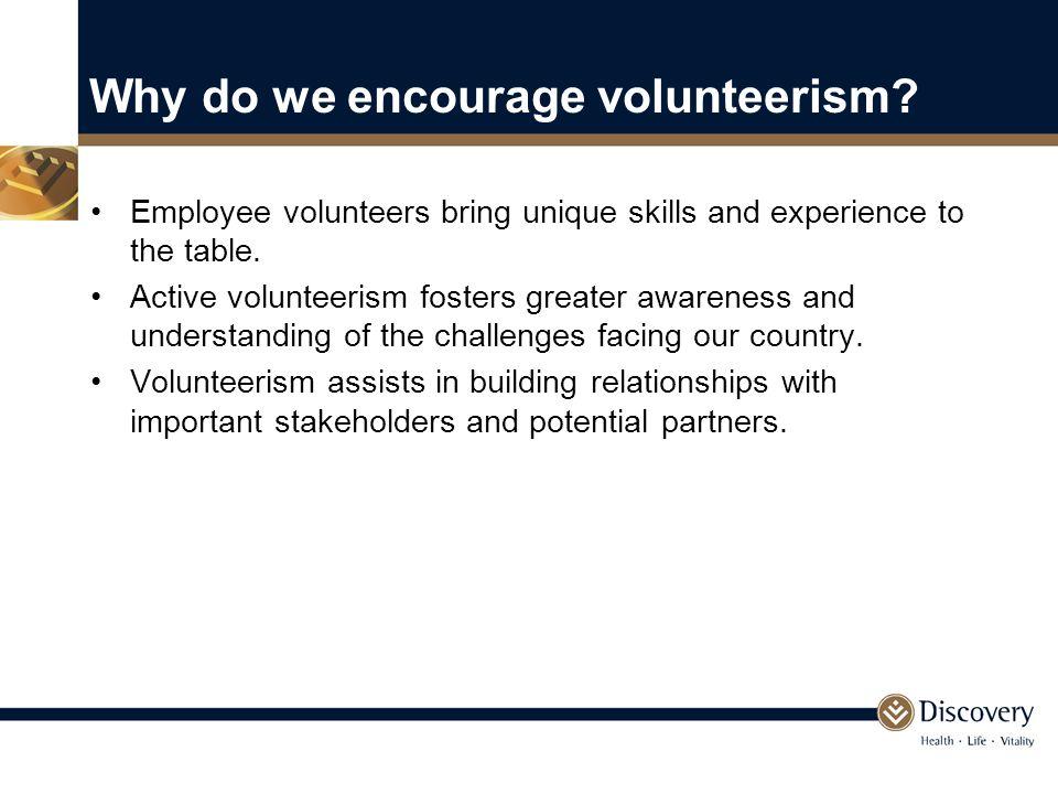 Why do we encourage volunteerism.