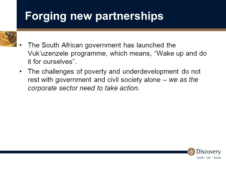 Forging new partnerships The South African government has launched the Vuk'uzenzele programme, which means, Wake up and do it for ourselves .