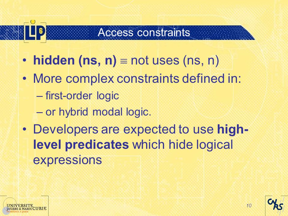 10 Access constraints hidden (ns, n)  not uses (ns, n) More complex constraints defined in: –first-order logic –or hybrid modal logic.
