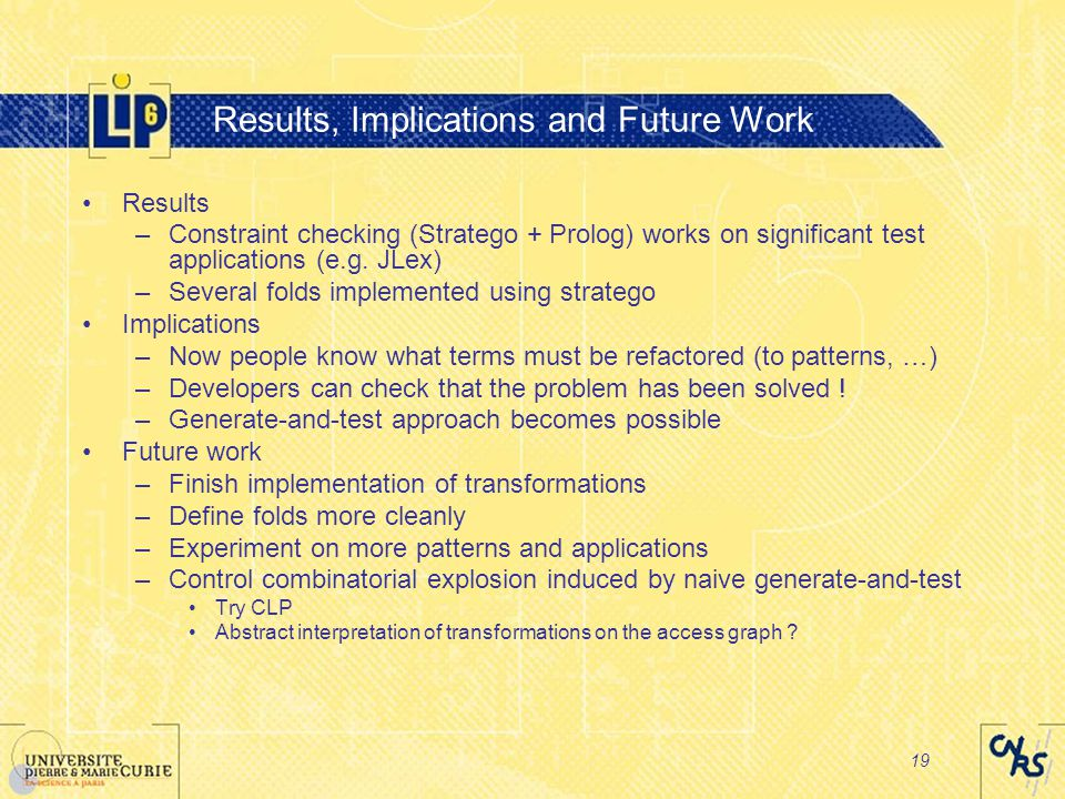 19 Results, Implications and Future Work Results –Constraint checking (Stratego + Prolog) works on significant test applications (e.g.