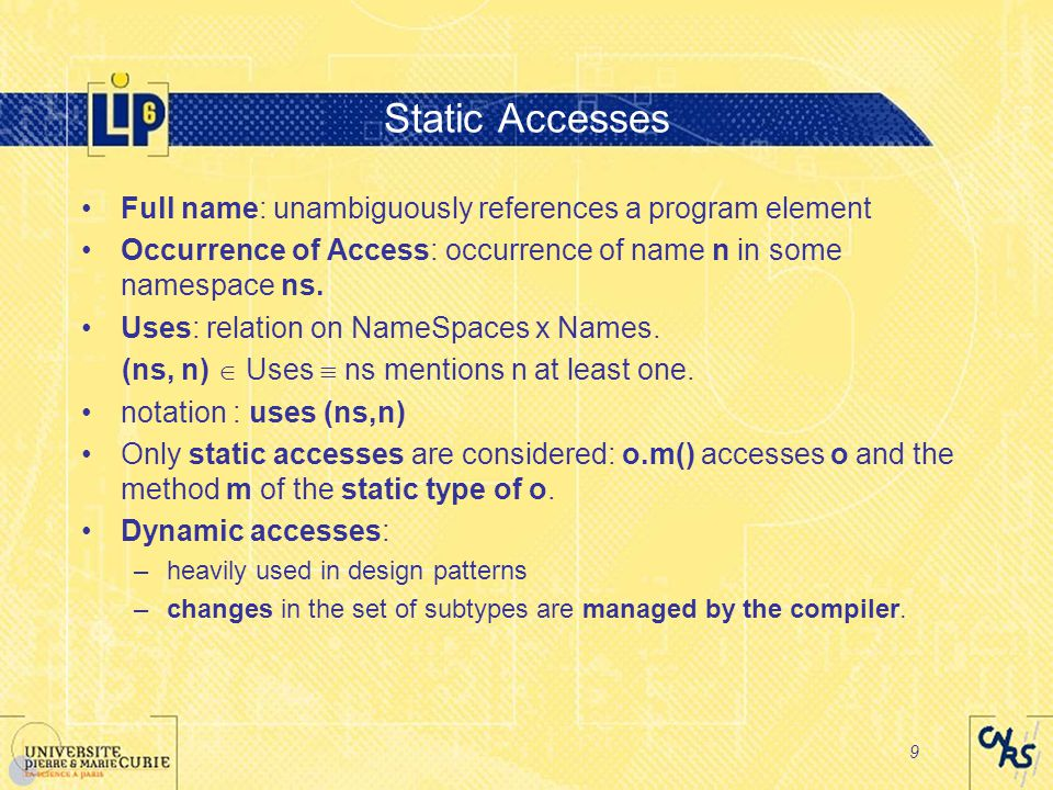 9 Static Accesses Full name: unambiguously references a program element Occurrence of Access: occurrence of name n in some namespace ns.