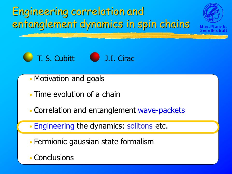 Motivation and goals Time evolution of a chain Correlation and entanglement wave-packets Engineering the dynamics: solitons etc. Fermionic gaussian st